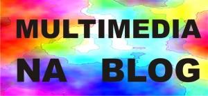 Multimedia Na Blog